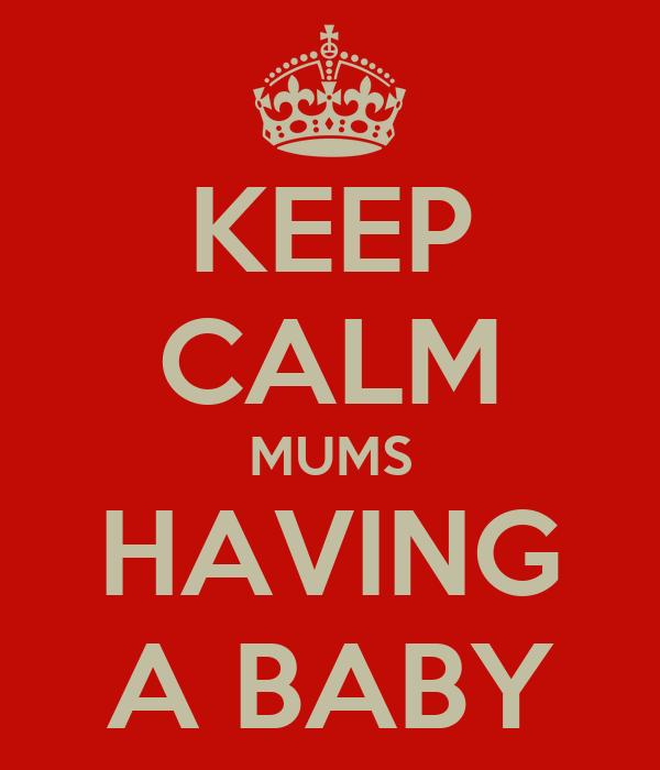 KEEP CALM MUMS HAVING A BABY