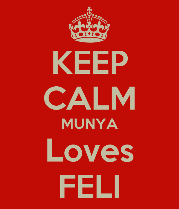 KEEP CALM MUNYA Loves FELI