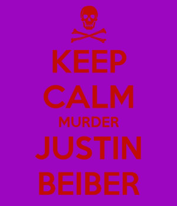 KEEP CALM MURDER JUSTIN BEIBER