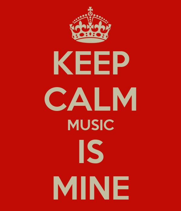 KEEP CALM MUSIC IS MINE