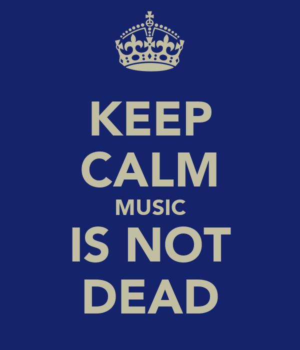 KEEP CALM MUSIC IS NOT DEAD