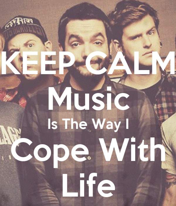 KEEP CALM Music Is The Way I Cope With Life