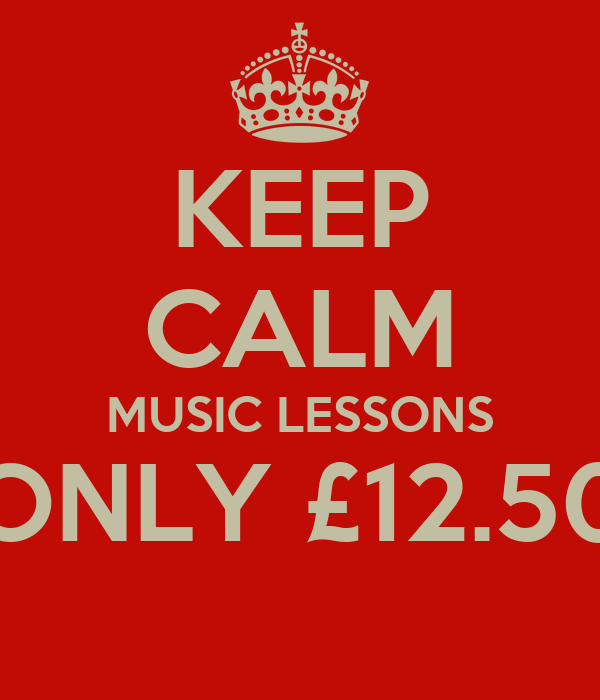 KEEP CALM MUSIC LESSONS ONLY £12.50