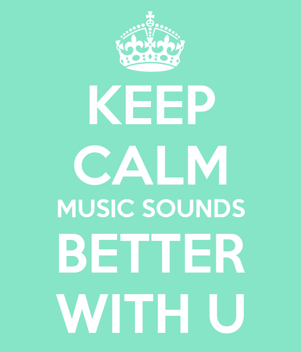 KEEP CALM MUSIC SOUNDS BETTER WITH U