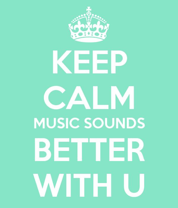 KEEP CALM MUSIC SOUNDS BETTER WITH U
