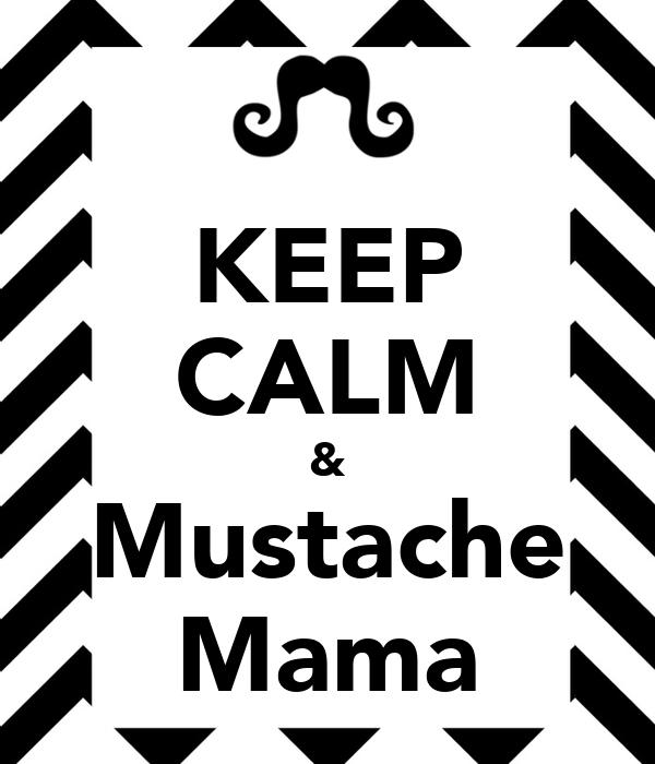 KEEP CALM &  Mustache  Mama