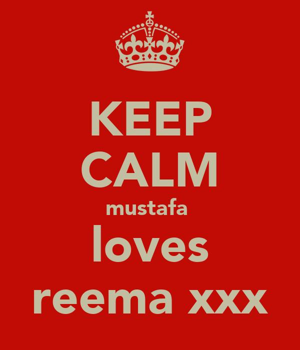 KEEP CALM mustafa  loves reema xxx