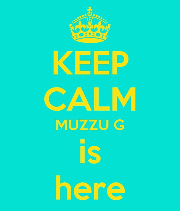 KEEP CALM MUZZU G is here