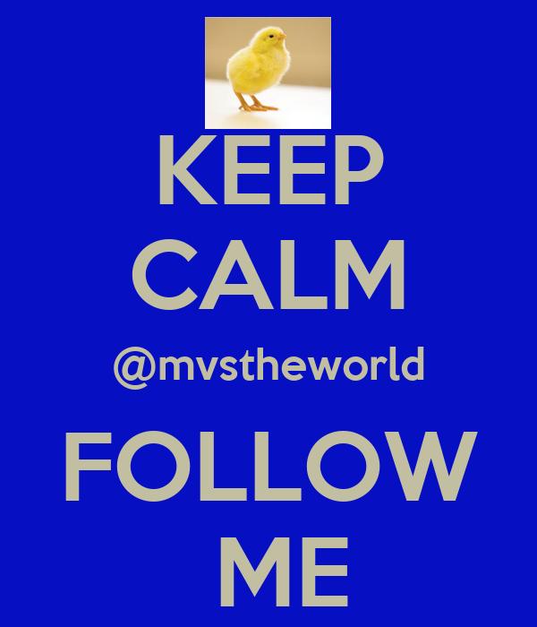 KEEP CALM @mvstheworld FOLLOW  ME