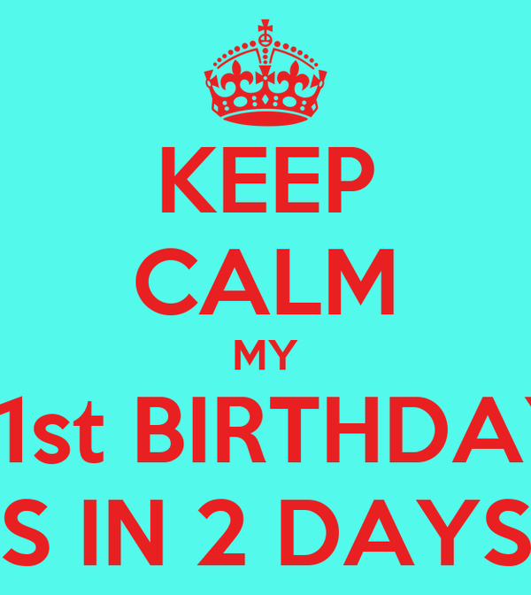 KEEP CALM MY 21st BIRTHDAY IS IN 2 DAYS!