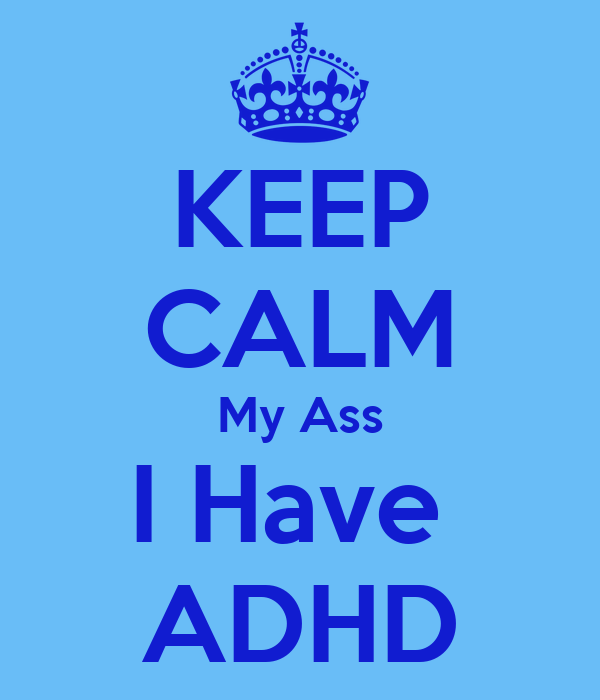 KEEP CALM My Ass I Have ADHD Poster | Mike | Keep Calm-o-Matic