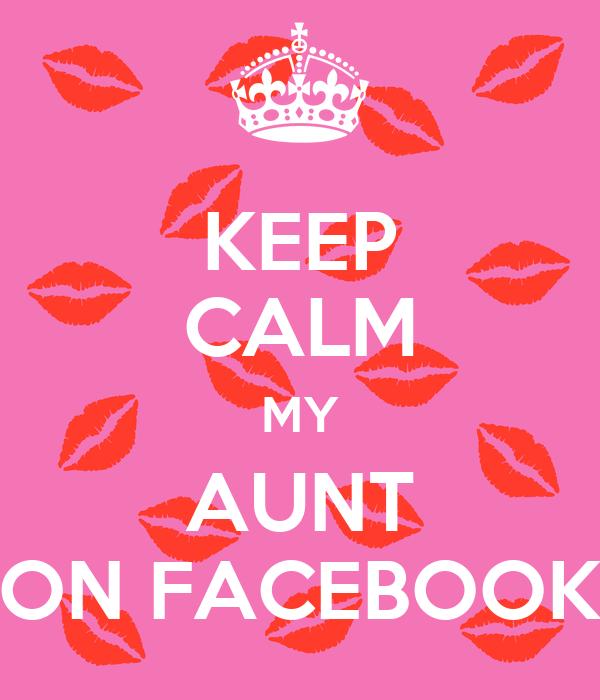 KEEP CALM MY AUNT ON FACEBOOK