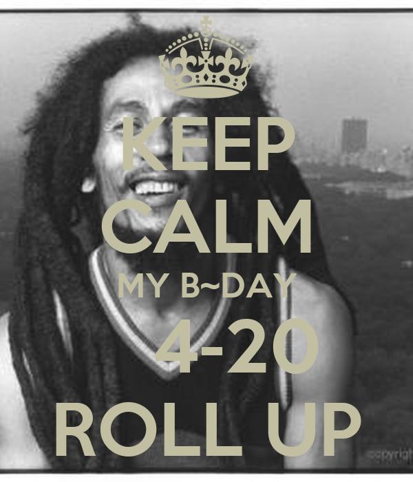 KEEP CALM MY B~DAY    4-20 ROLL UP
