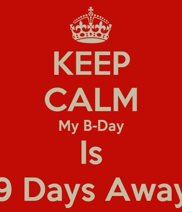 KEEP CALM My B-Day Is 9 Days Away