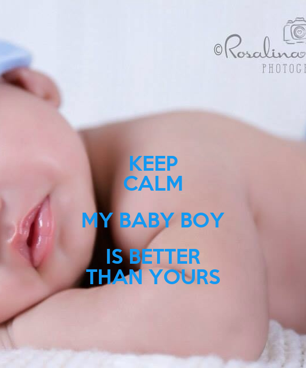 KEEP CALM MY BABY BOY IS BETTER THAN YOURS