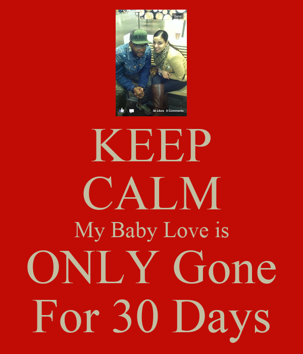 KEEP CALM My Baby Love is ONLY Gone For 30 Days