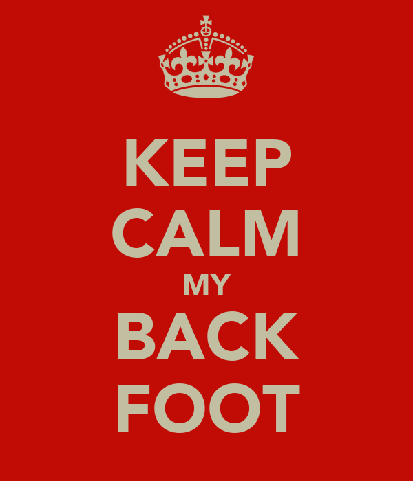 KEEP CALM MY BACK FOOT