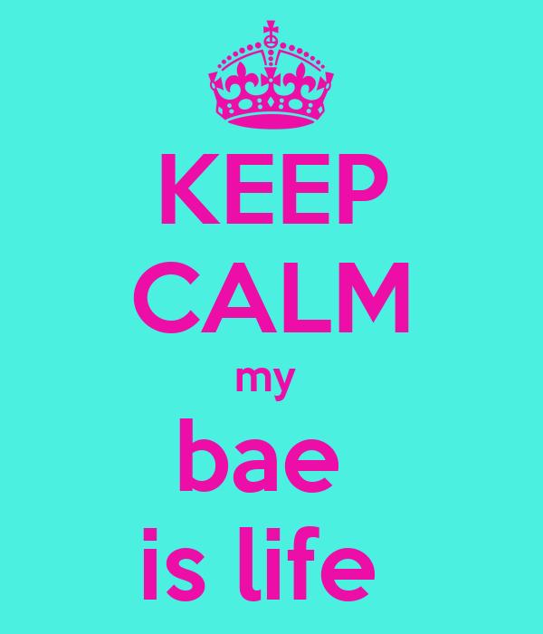KEEP CALM my  bae  is life