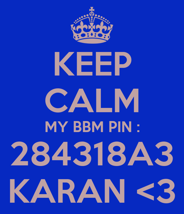 KEEP CALM MY BBM PIN : 284318A3 KARAN <3