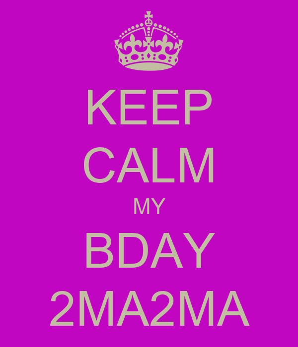 KEEP CALM MY BDAY 2MA2MA