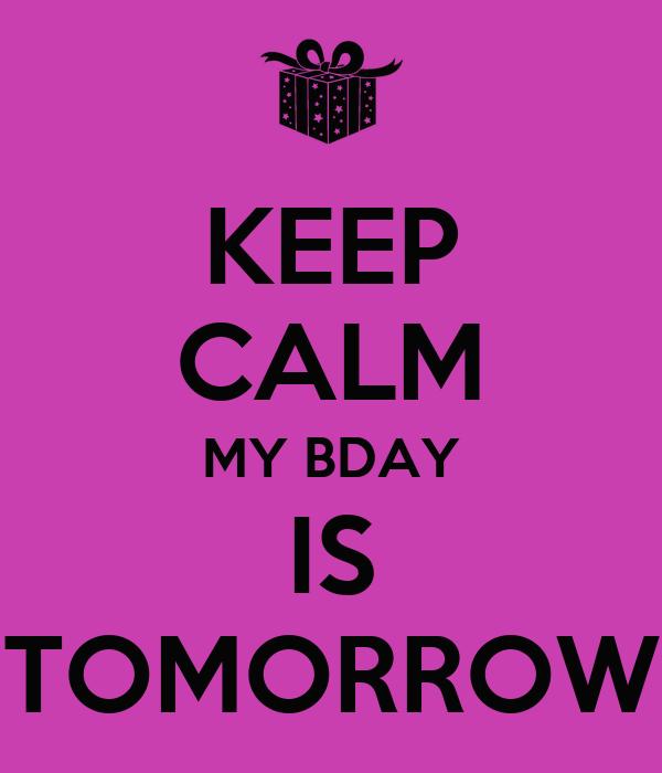KEEP CALM MY BDAY IS TOMORROW