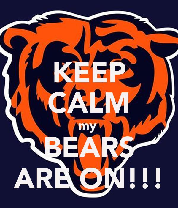 KEEP CALM my  BEARS ARE ON!!!