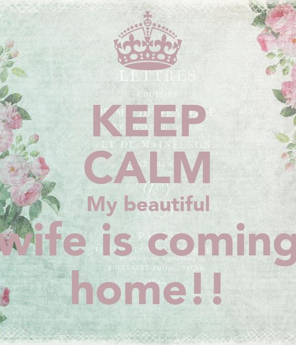 KEEP CALM My beautiful wife is coming home!!