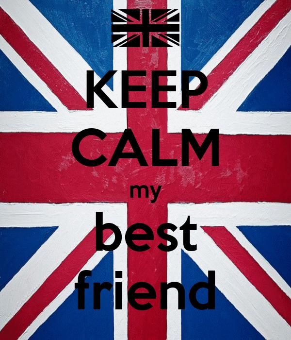KEEP CALM my best friend