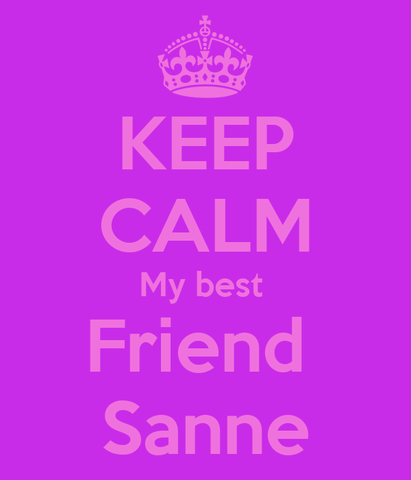 KEEP CALM My best  Friend  Sanne