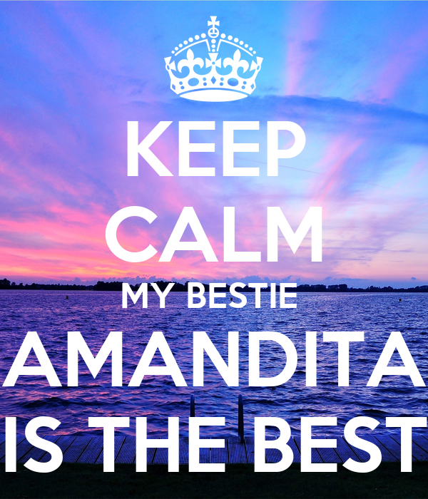 KEEP CALM MY BESTIE  AMANDITA IS THE BEST