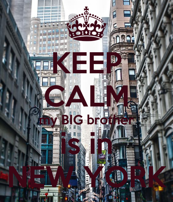 KEEP CALM my BIG brother is in NEW YORK
