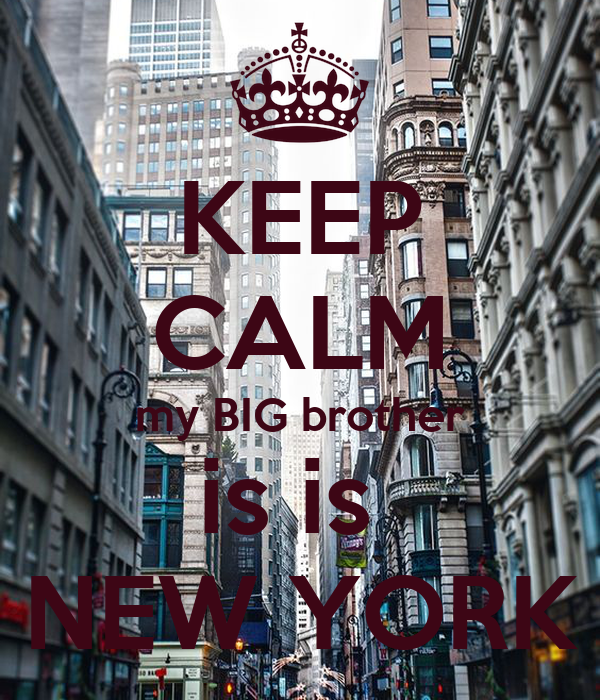 KEEP CALM my BIG brother is is  NEW YORK