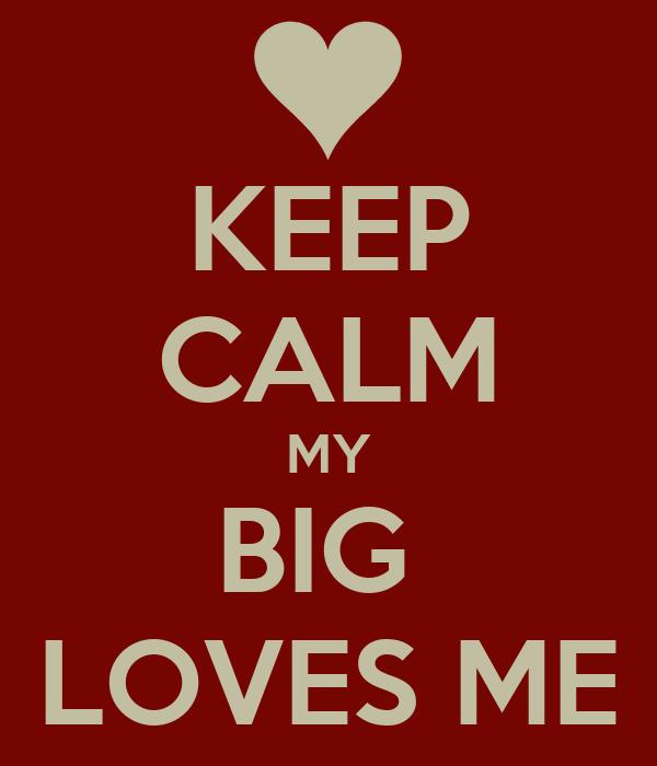 KEEP CALM MY BIG  LOVES ME