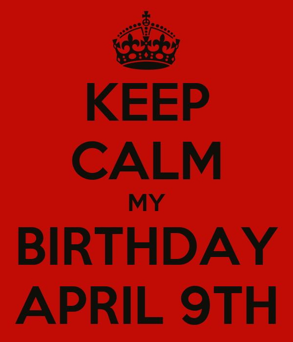 KEEP CALM MY BIRTHDAY APRIL 9TH Poster