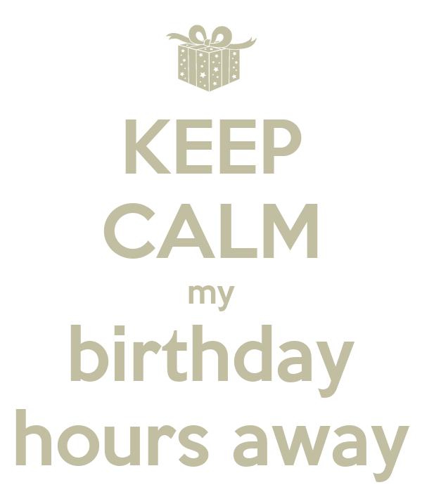 KEEP CALM my birthday hours away