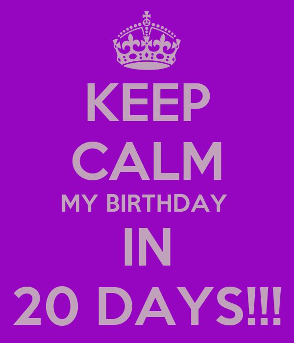 KEEP CALM MY BIRTHDAY  IN 20 DAYS!!!