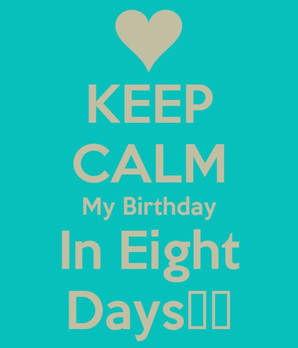 KEEP CALM My Birthday In Eight Days♥♥
