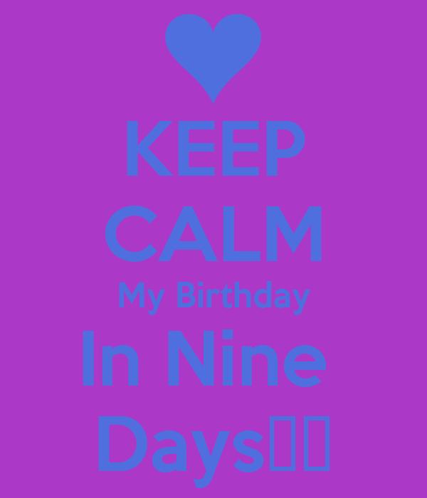 KEEP CALM My Birthday In Nine  Days♥♥