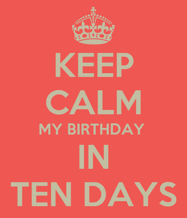 KEEP CALM MY BIRTHDAY  IN TEN DAYS