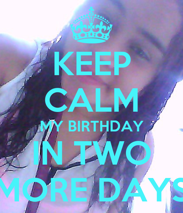 KEEP CALM MY BIRTHDAY IN TWO MORE DAYS