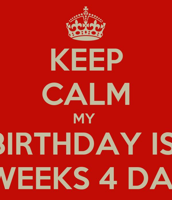 KEEP CALM MY  BIRTHDAY IS  2 WEEKS 4 DAYS
