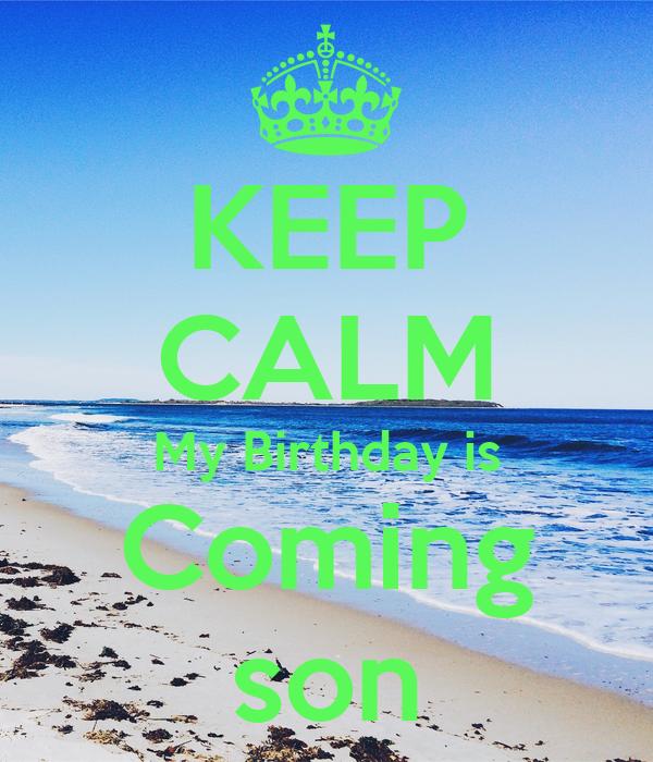 KEEP CALM My Birthday is Coming son