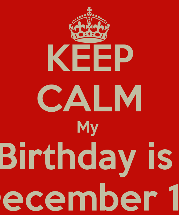 KEEP CALM My  Birthday is  December 15