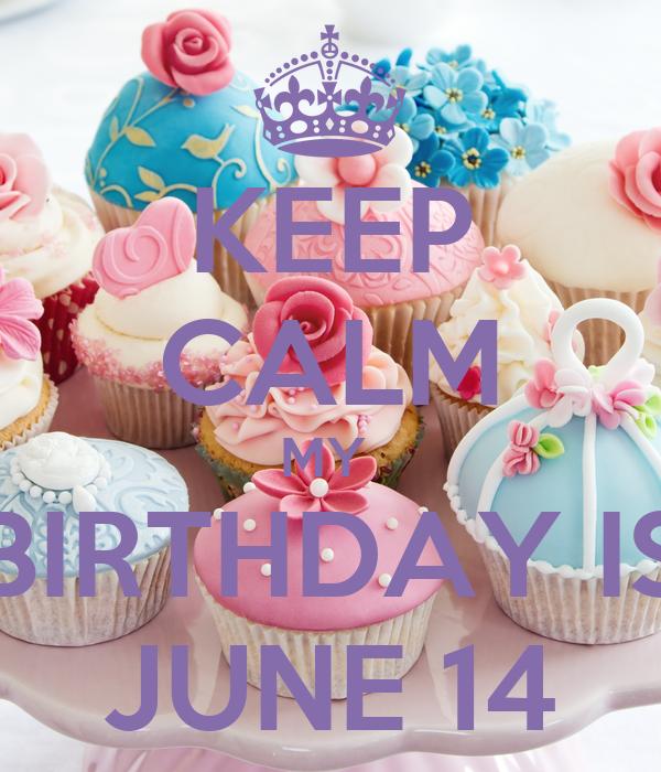 KEEP CALM MY  BIRTHDAY IS JUNE 14