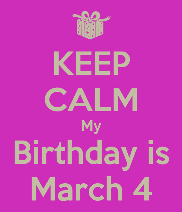 KEEP CALM My Birthday is March 4