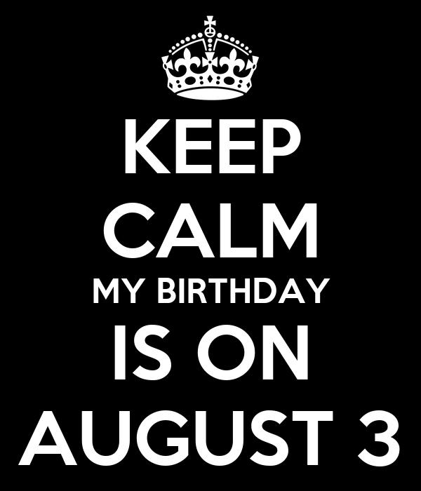 KEEP CALM MY BIRTHDAY IS ON AUGUST 3