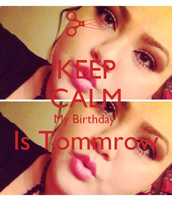 KEEP CALM My Birthday  Is Tommrow