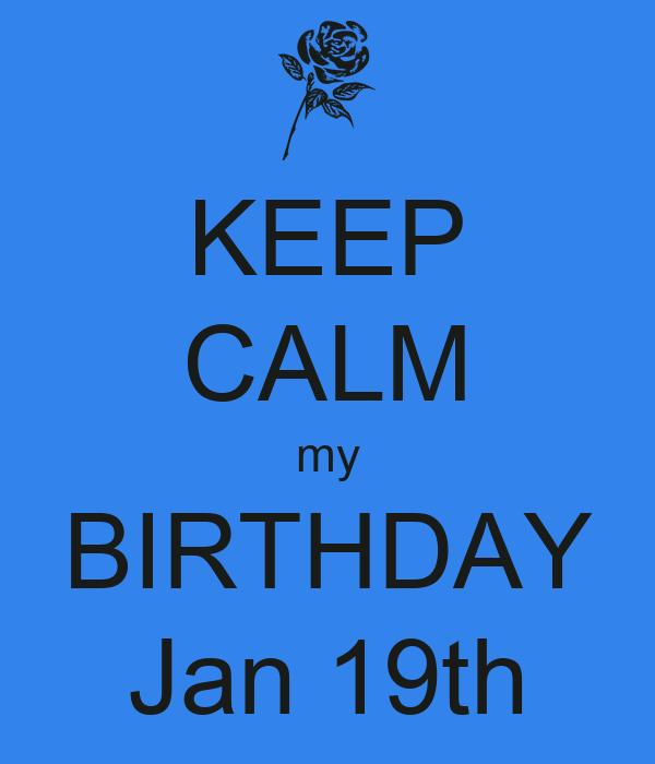 KEEP CALM my BIRTHDAY Jan 19th