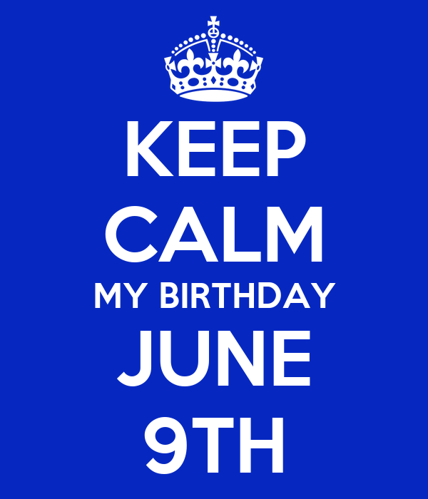 KEEP CALM MY BIRTHDAY JUNE 9TH