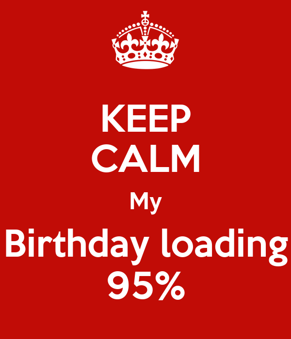 KEEP CALM My Birthday loading 95%